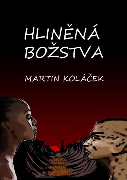 Martin Koláček: Hliněná božstva